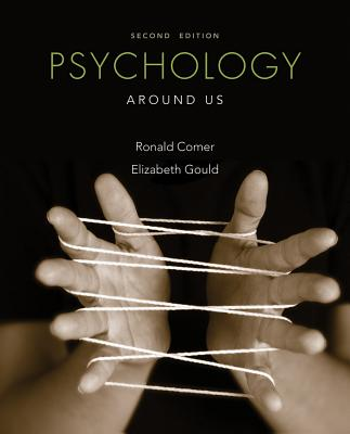 Psychology Around Us - Comer, Ronald, and Gould, Elizabeth