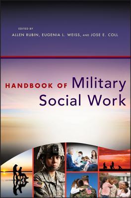Handbook of Military Social Work - Rubin, Allen (Editor), and Weiss, Eugenia L (Editor), and Coll, Jose E (Editor)