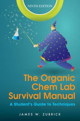 The Organic Chem Lab Survival Manual: A Student's Guide to Techniques - Zubrick, James W