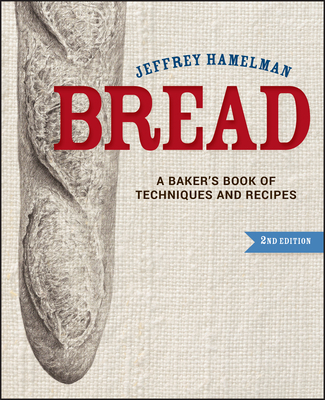 Bread a Baker's Book of Techniques and Recipes - Hamelman, Jeffrey