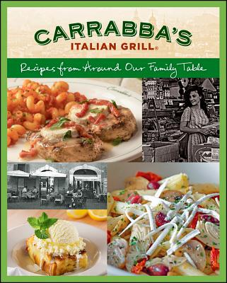 Carrabba's Italian Grill: Recipes from Around Our Family Table - Carrabba's Italian Grill