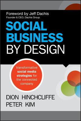 Social Business by Design: Transformative Social Media Strategies for the Connected Company - Hinchcliffe, Dion, and Kim, Peter, and Dachis, Jeff (Foreword by)