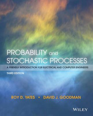 Probability and Stochastic Processes: A Friendly Introduction for Electrical and Computer Engineers - Yates, Roy D, and Goodman, David J