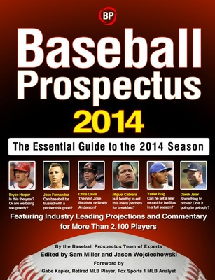 Baseball Prospectus: The Essential Guide to the 2014 Season - Miller, Sam (Editor), and Wojciechowski, Jason (Editor)