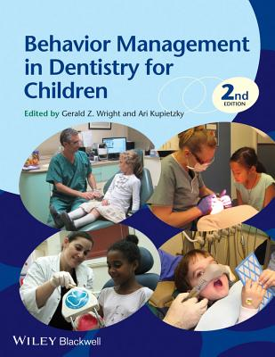 Behavior Management in Dentistry for Children - Wright, Gerald Z. (Editor), and Kupietzky, Ari (Editor)
