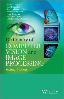 Dictionary of Computer Vision and Image Processing - Fisher, Robert B., and Breckon, Toby P., and Dawson-Howe, Kenneth