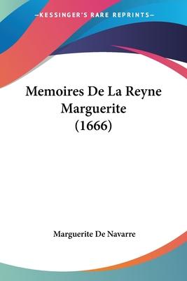 Memoires de La Reyne Marguerite (1666) - De Navarre, Marguerite