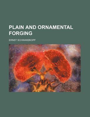 Plain and Ornamental Forging - Schwarzkopf, Ernst