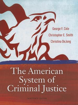 The American System of Criminal Justice - Cole, George F, and Smith, Christopher E, and DeJong, Christina