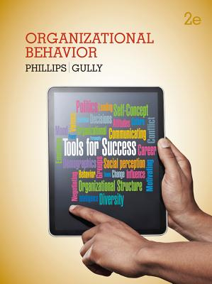 Organizational Behavior: Tools for Success - Phillips, Jean M, and Gully, Stanley M