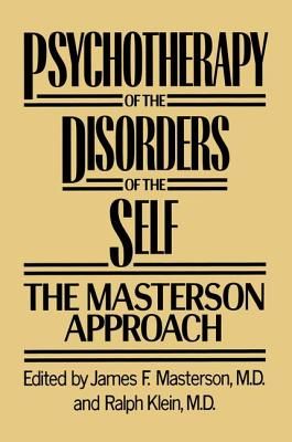 Psychotherapy of the Disorders of the Self - Masterson, James F., M.D. (Editor), and Klein, Ralph, M.D. (Editor)