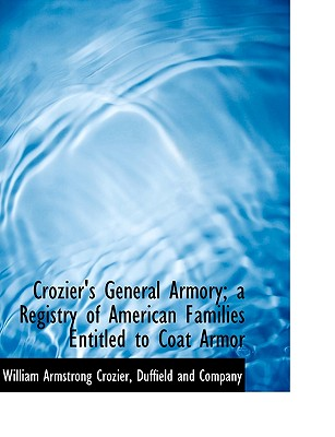 Crozier's General Armory; A Registry of American Families Entitled to Coat Armor - Crozier, William Armstrong, and Duffield and Company, And Company (Creator)