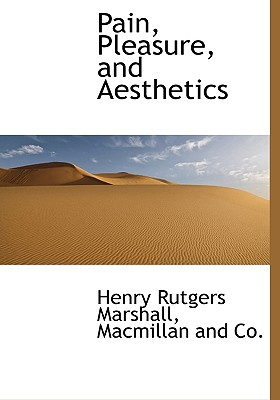 Pain, Pleasure, and Aesthetics - Marshall, Henry Rutgers, and MacMillan & Co (Creator)
