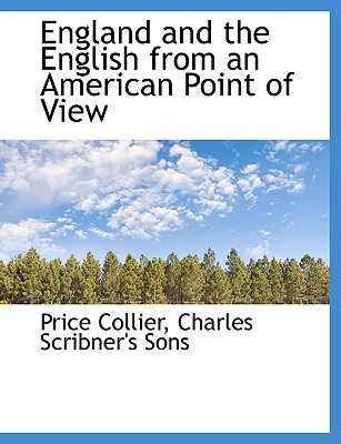 England and the English from an American Point of View - Collier, Price, and Charles Scribner's Sons, Scribner's Sons (Creator)