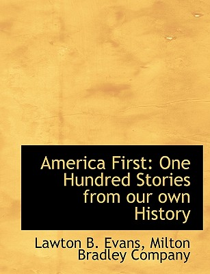 America First: One Hundred Stories from Our Own History - Evans, Lawton B, and Milton Bradley Company, Bradley Company (Creator)
