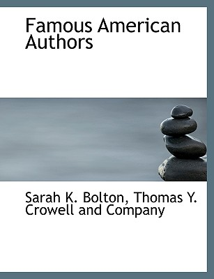 Famous American Authors - Bolton, Sarah Knowles, and Thomas y Crowell and Company, Y Crowell and Company (Creator)