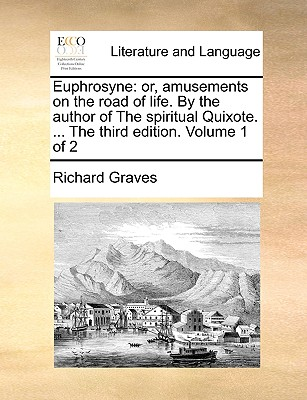 Euphrosyne: Or, Amusements on the Road of Life. by the Author of the Spiritual Quixote. ... the Third Edition. Volume 1 of 2 - Graves, Richard