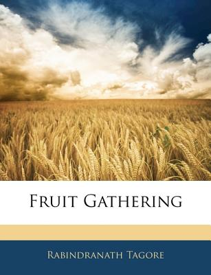 Fruit Gathering - Tagore, Rabindranath