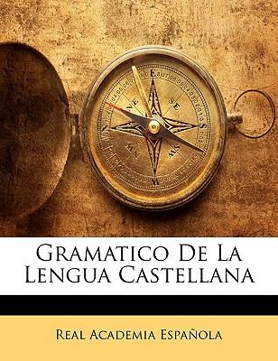 Gramatico de La Lengua Castellana - Espaola, Real Academia