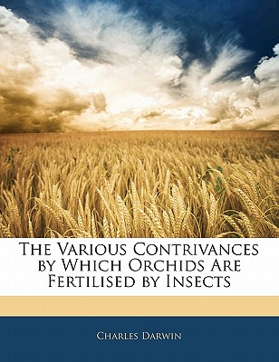 The Various Contrivances by Which Orchids Are Fertilised by Insects - Darwin, Charles, Professor