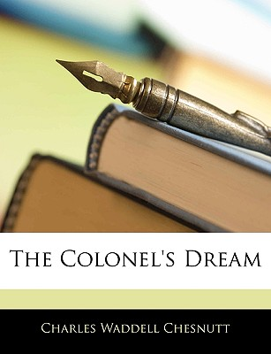 The Colonel's Dream - Chesnutt, Charles Waddell