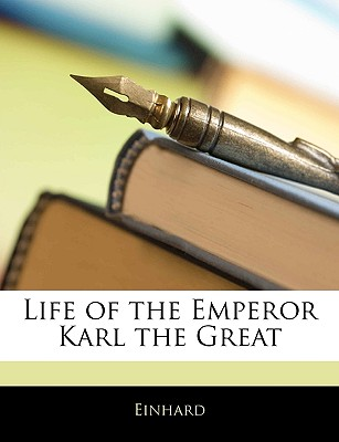 Life of the Emperor Karl the Great - Einhard