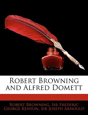 Robert Browning and Alfred Domett - Browning, Robert, and Kenyon, Frederic George, and Arnould, Joseph, Sir