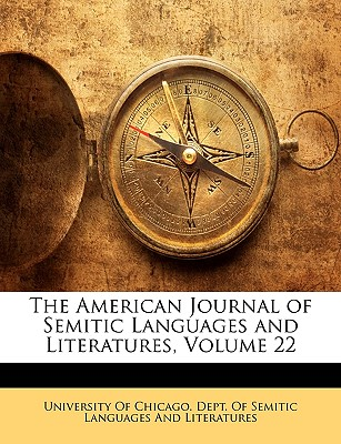 The American Journal of Semitic Languages and Literatures, Volume 22 - University of Chicago Dept of Semitic, Of Chicago Dept of Semitic (Creator)