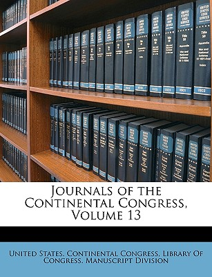 Journals of the Continental Congress, Volume 13 - United States Continental Congress (Creator), and Library of Congress Manuscript Division (Creator)