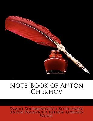 Note-Book of Anton Chekhov - Koteliansky, Samuel Solomonovitch, and Chekhov, Anton Pavlovich, and Woolf, Leonard