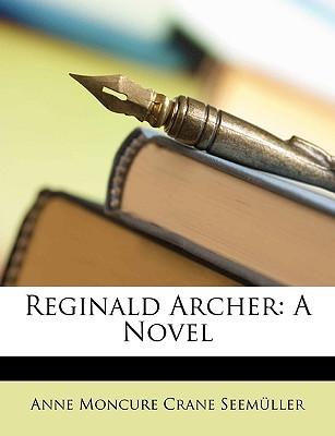 Reginald Archer - Seemller, Anne Moncure Crane