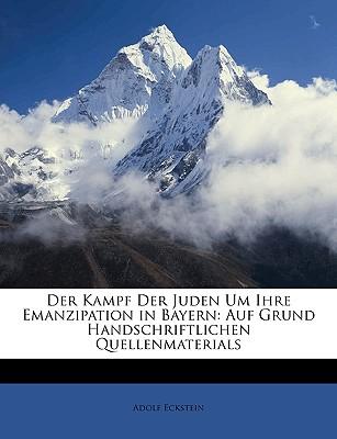 Der Kampf Der Juden Um Ihre Emanzipation in Bayern: Auf Grund Handschriftlichen Quellenmaterials - Eckstein, Adolf