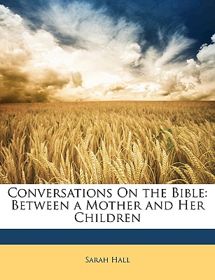 Conversations on the Bible: Between a Mother and Her Children - Hall, Sarah