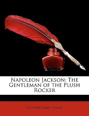 Napoleon Jackson: The Gentleman of the Plush Rocker - Stuart, Ruth McEnery