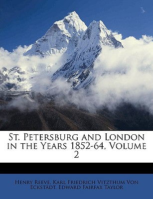 St. Petersburg and London in the Years 1852-64, Volume 2 - Reeve, Henry, and Von Eckstdt, Karl Friedrich Vitzthum, and Taylor, Edward Fairfax