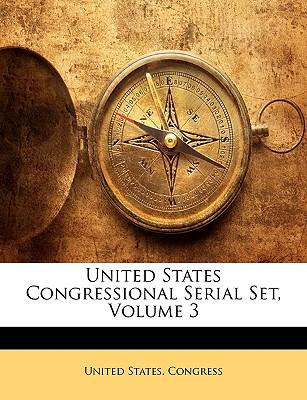 United States Congressional Serial Set, Volume 3 - United States Congress, States Congress (Creator)