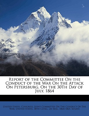 Report of the Committee on the Conduct of the War on the Attack on Petersburg, on the 30th Day of July, 1864 - United States Congress Joint Committee, States Congress Joint Committee (Creator), and United States 38th Cong, 2d Sess 186 (Creator)
