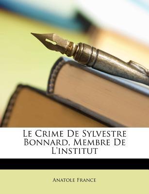 Le Crime de Sylvestre Bonnard, Membre de L'Institut - Anatole, France (Creator)