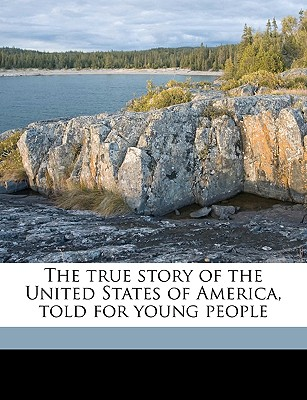 The True Story of the United States of America, Told for Young People - Brooks, Elbridge Streeter