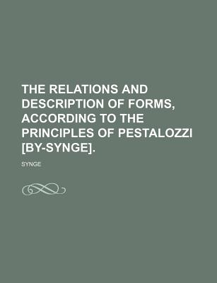 The Relations and Description of Forms, According to the Principles of Pestalozzi [By-Synge]. - Synge