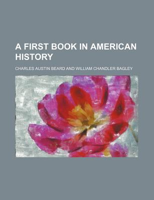 A First Book in American History - Beard, Charles Austin