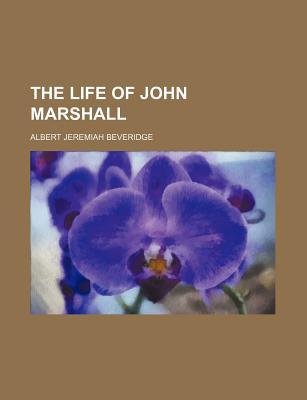 The Life of John Marshall - Beveridge, Albert Jeremiah