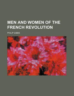 Men and Women of the French Revolution - Gibbs, Philip