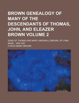 Brown Genealogy of Many of the Descendants of Thomas, John, and Eleazer Brown - Brown, Cyrus Henry