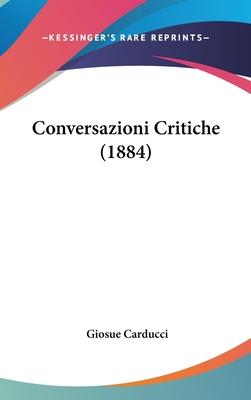 Conversazioni Critiche (1884) - Carducci, Giosue