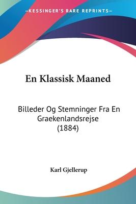 En Klassisk Maaned: Billeder Og Stemninger Fra En Graekenlandsrejse (1884) - Gjellerup, Karl