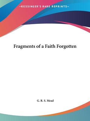 Fragments of a Faith Forgotten - Mead, G R S