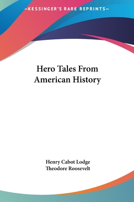 Hero Tales from American History - Lodge, Henry Cabot, and Roosevelt, Theodore, IV