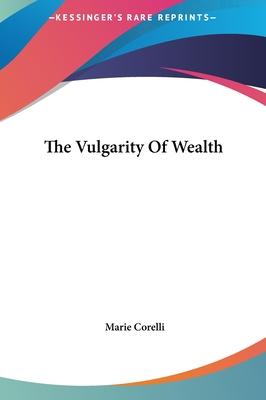 The Vulgarity of Wealth - Corelli, Marie
