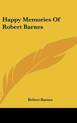 Happy Memories of Robert Barnes - Barnes, Robert